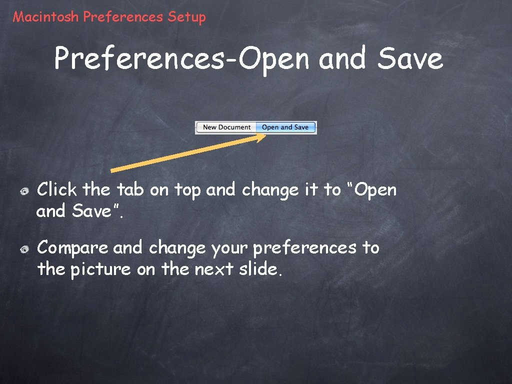 Macintosh Preferences Setup Preferences-Open and Save Click the tab on top and change it