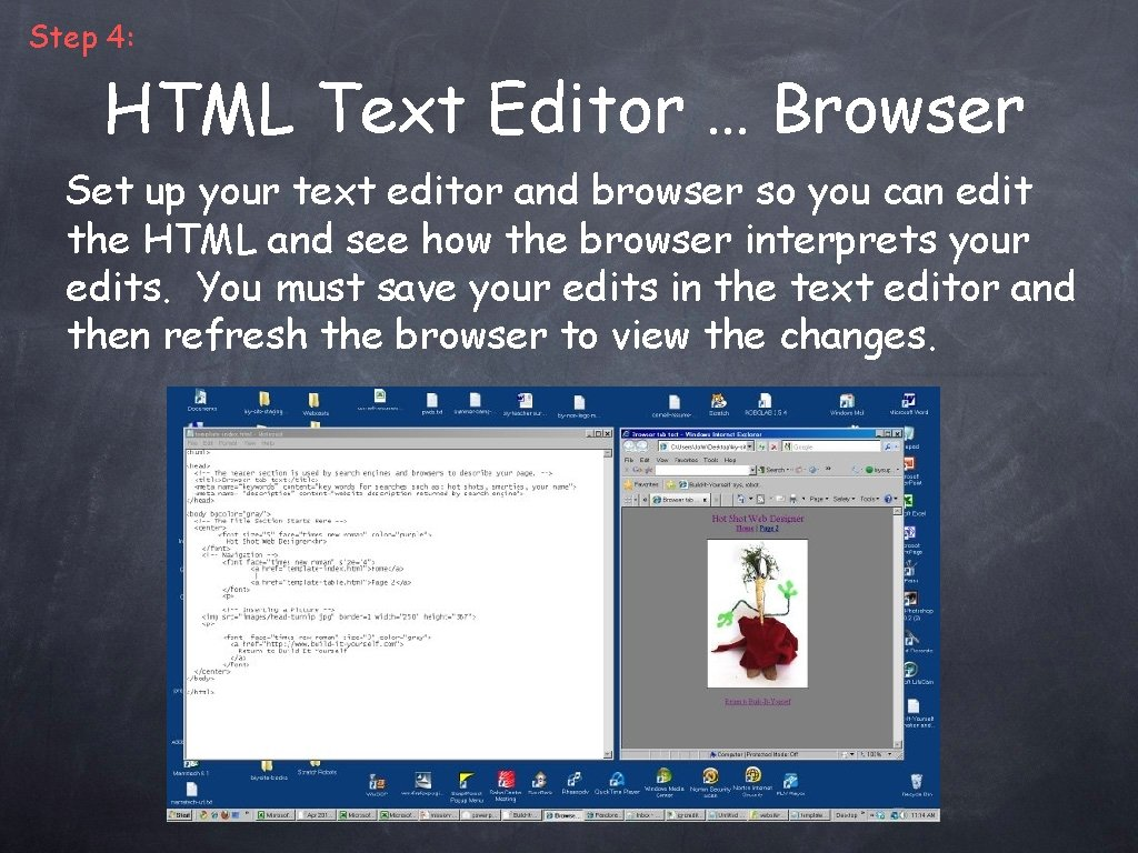 Step 4: HTML Text Editor … Browser Set up your text editor and browser