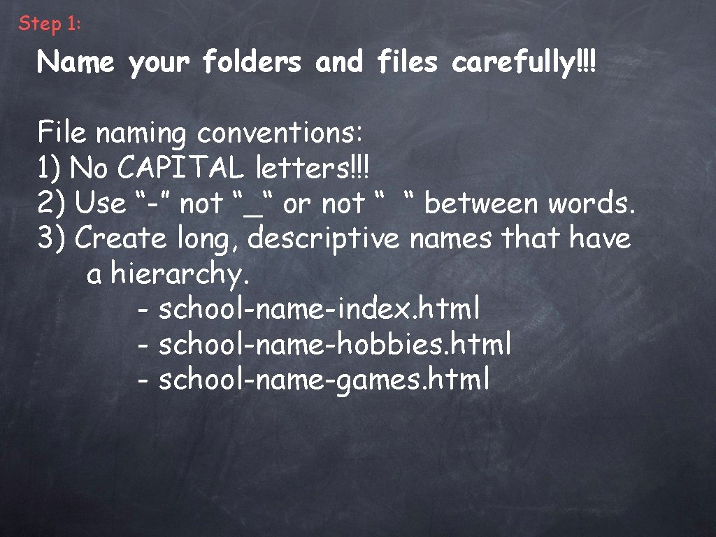 Step 1: Name your folders and files carefully!!! File naming conventions: 1) No CAPITAL