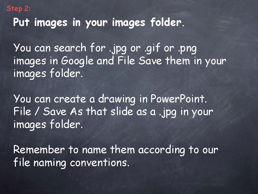Step 2: Put images in your images folder. You can search for. jpg or.