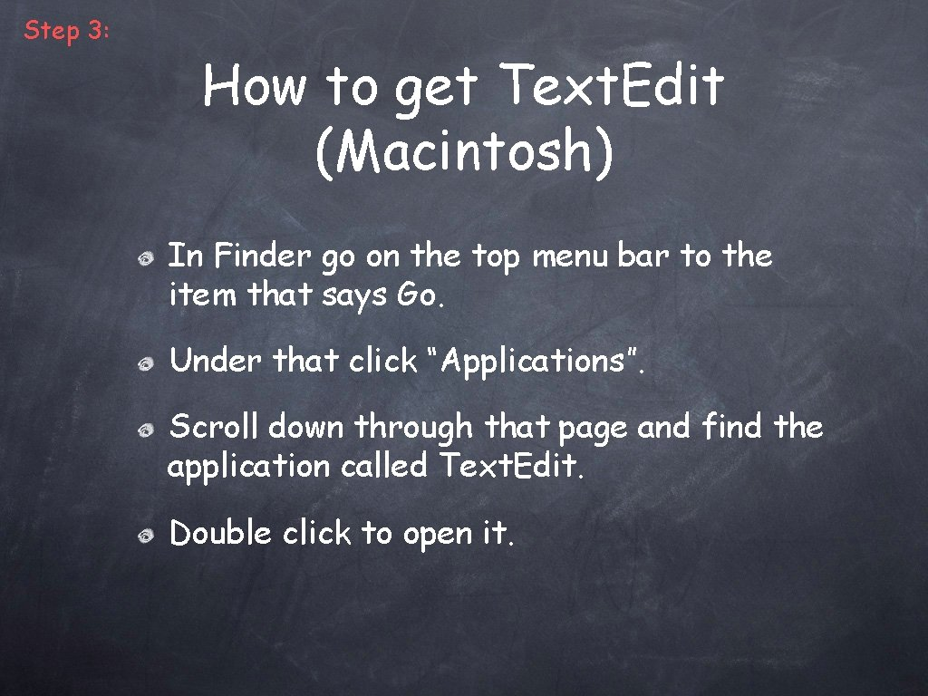 Step 3: How to get Text. Edit (Macintosh) In Finder go on the top