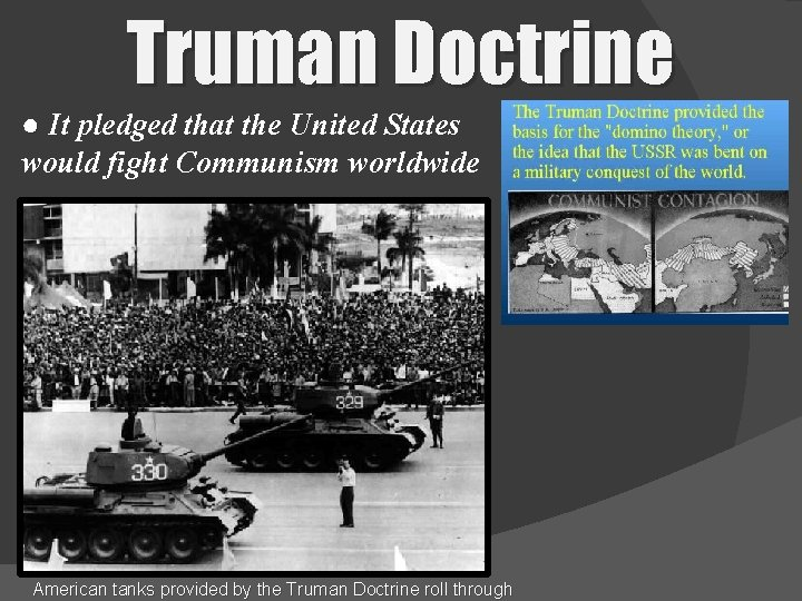 Truman Doctrine ● It pledged that the United States would fight Communism worldwide American