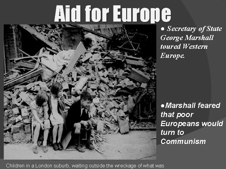 Aid for Europe ● Secretary of State George Marshall toured Western Europe. ●Marshall feared