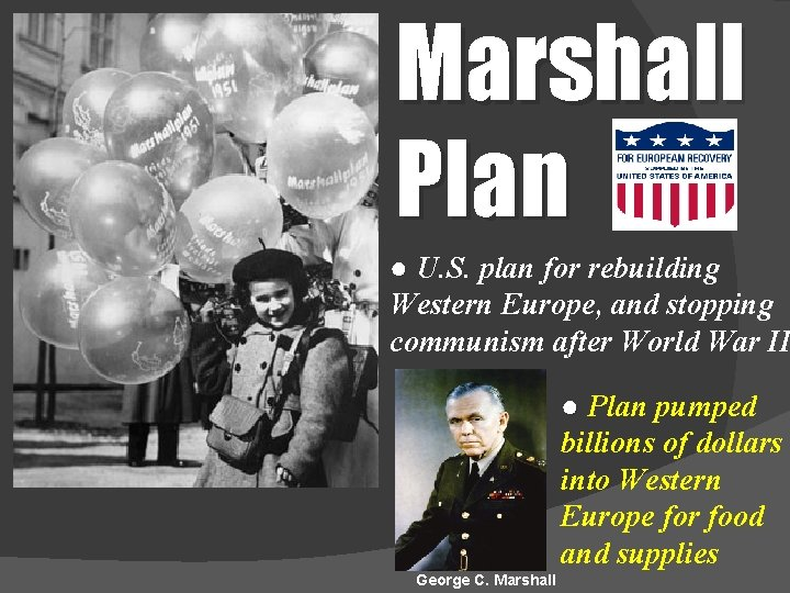 Marshall Plan ● U. S. plan for rebuilding Western Europe, and stopping communism after