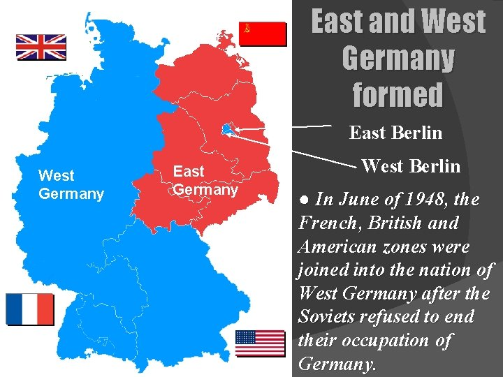 East and West Germany formed East Berlin West Germany East Germany West Berlin ●