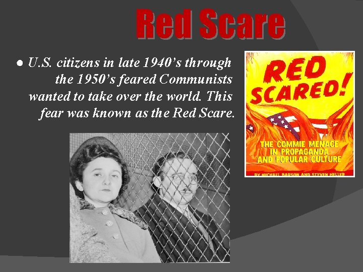 Red Scare ● U. S. citizens in late 1940's through the 1950's feared Communists