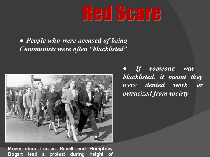 """Red Scare ● People who were accused of being Communists were often """"blacklisted"""" ●"""