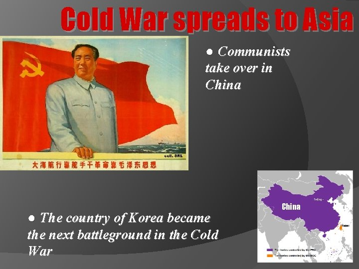 Cold War spreads to Asia ● Communists take over in China ● The country