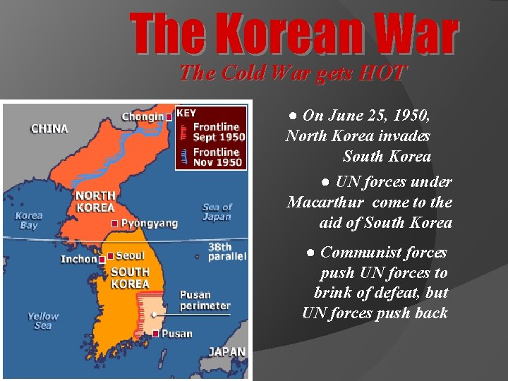 The Korean War The Cold War gets HOT ● On June 25, 1950, North