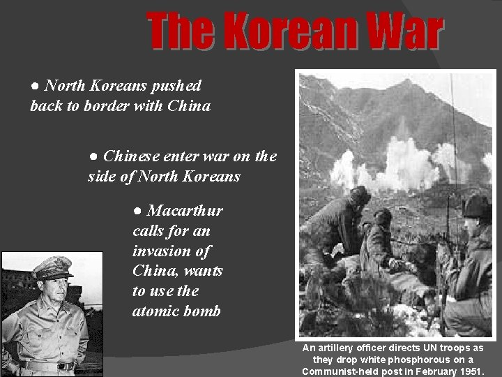 The Korean War ● North Koreans pushed back to border with China ● Chinese