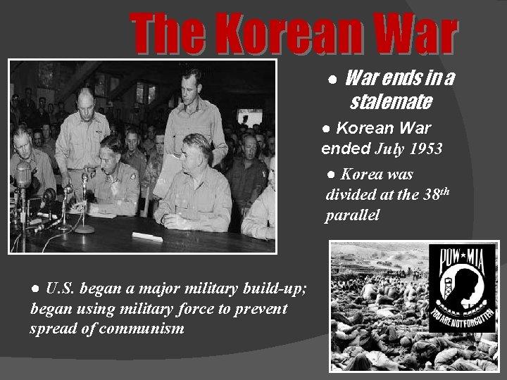 The Korean War ● War ends in a stalemate ● Korean War ended July