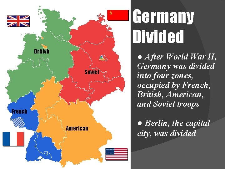 Germany Divided British Soviet French American ● After World War II, Germany was divided