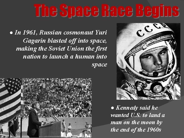 The Space Race Begins ● In 1961, Russian cosmonaut Yuri Gagarin blasted off into