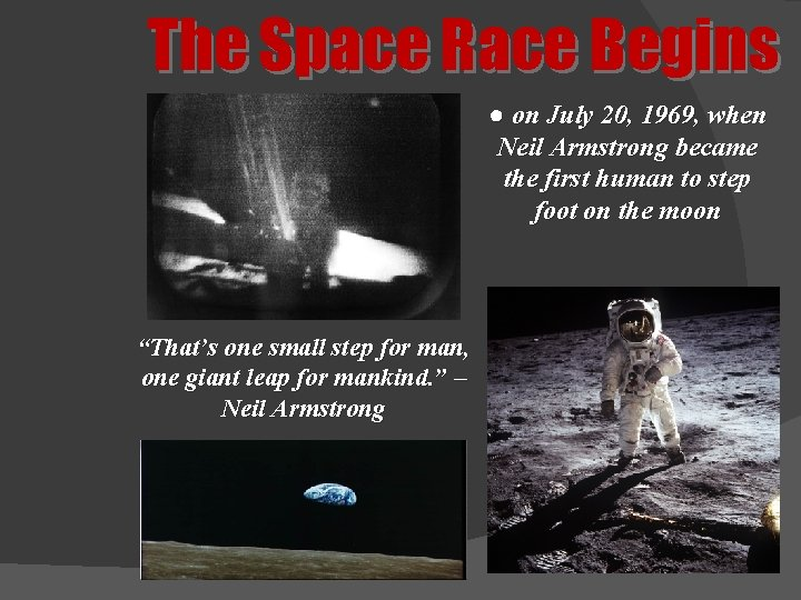 The Space Race Begins ● on July 20, 1969, when Neil Armstrong became the