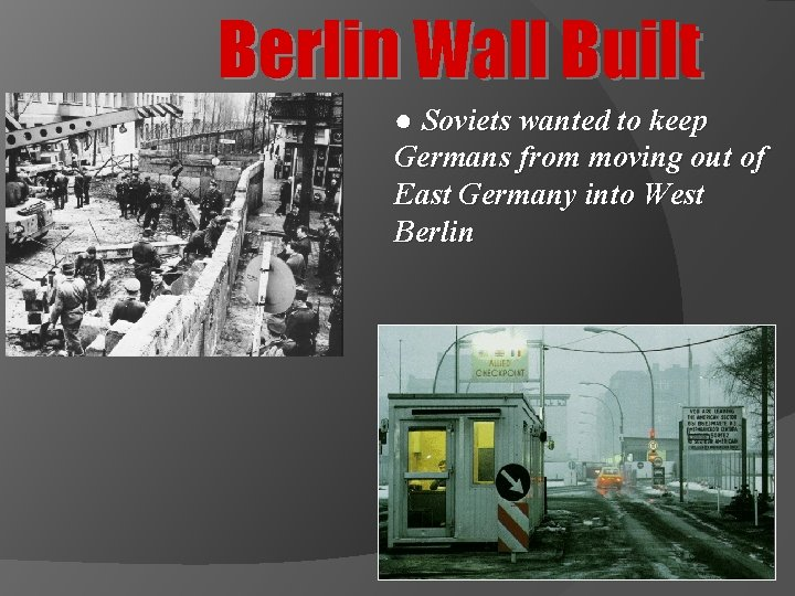 Berlin Wall Built ● Soviets wanted to keep Germans from moving out of East