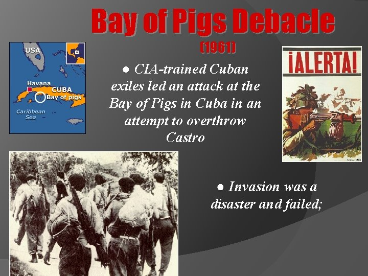 Bay of Pigs Debacle (1961) ● CIA-trained Cuban exiles led an attack at the