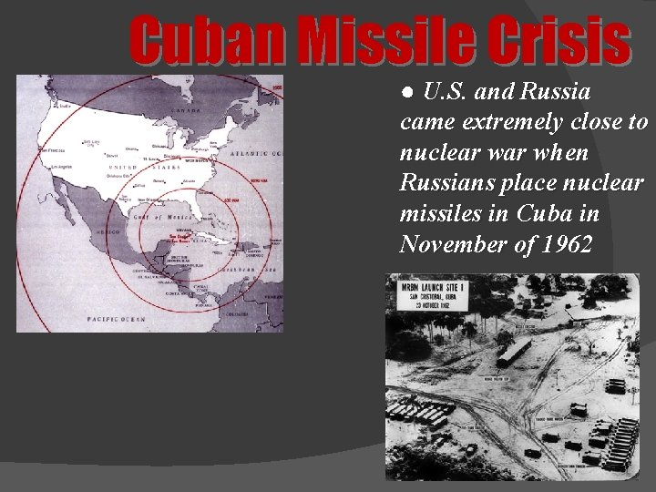 Cuban Missile Crisis ● U. S. and Russia came extremely close to nuclear when