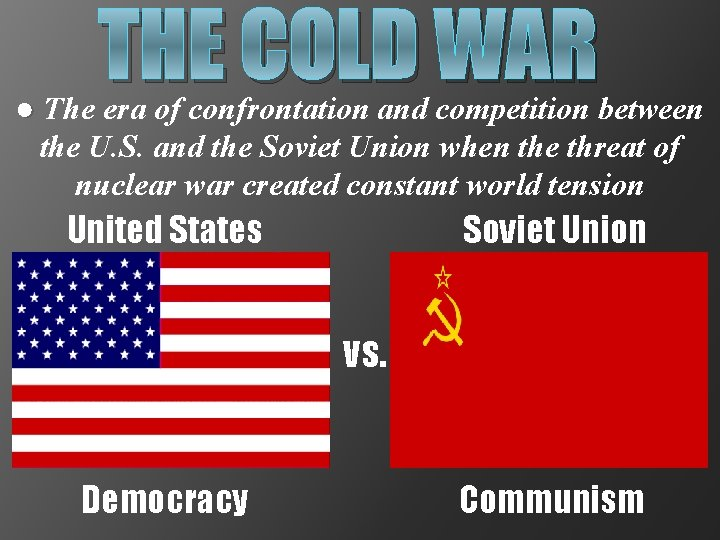 THE COLD WAR ● The era of confrontation and competition between the U. S.