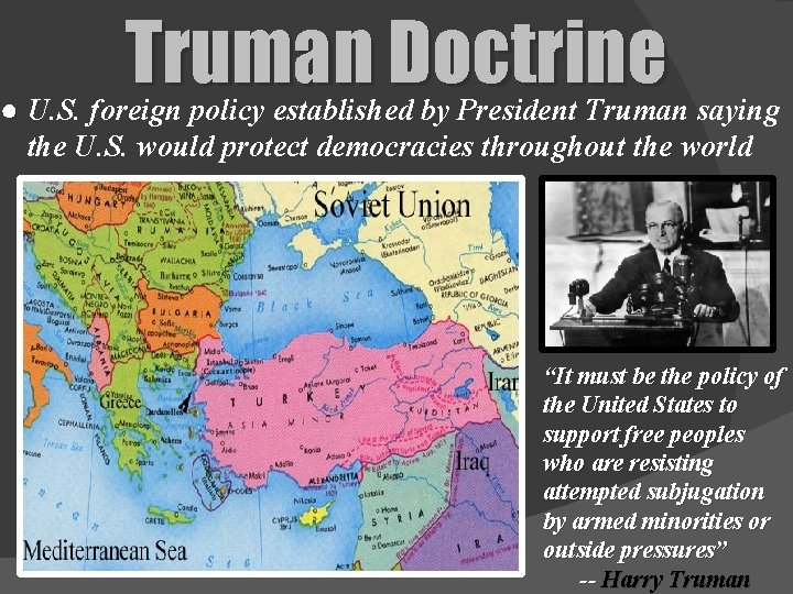 Truman Doctrine ● U. S. foreign policy established by President Truman saying the U.