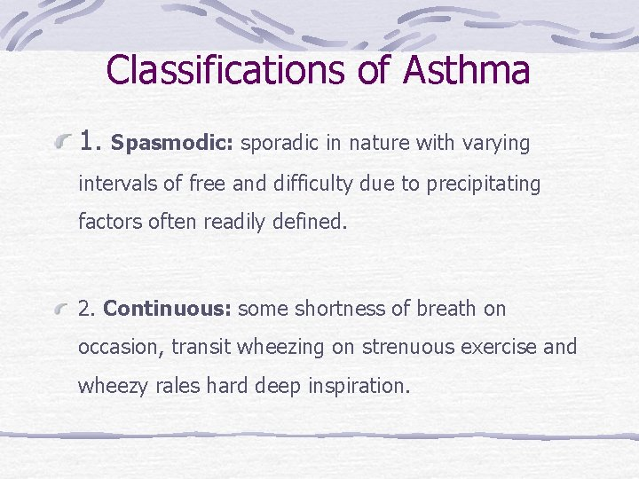 Classifications of Asthma 1. Spasmodic: sporadic in nature with varying intervals of free and