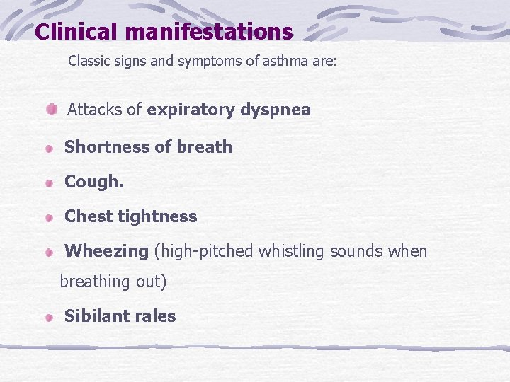 Clinical manifestations Classic signs and symptoms of asthma are: Attacks of expiratory dyspnea Shortness