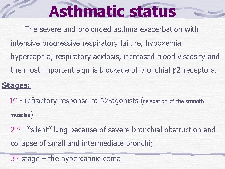 Asthmatic status The severe and prolonged asthma exacerbation with intensive progressive respiratory failure, hypoxemia,