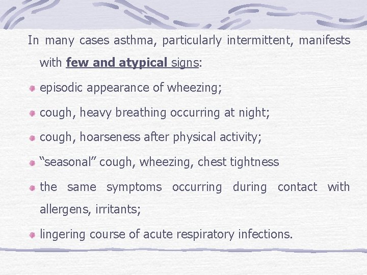 In many cases asthma, particularly intermittent, manifests with few and atypical signs: episodic appearance