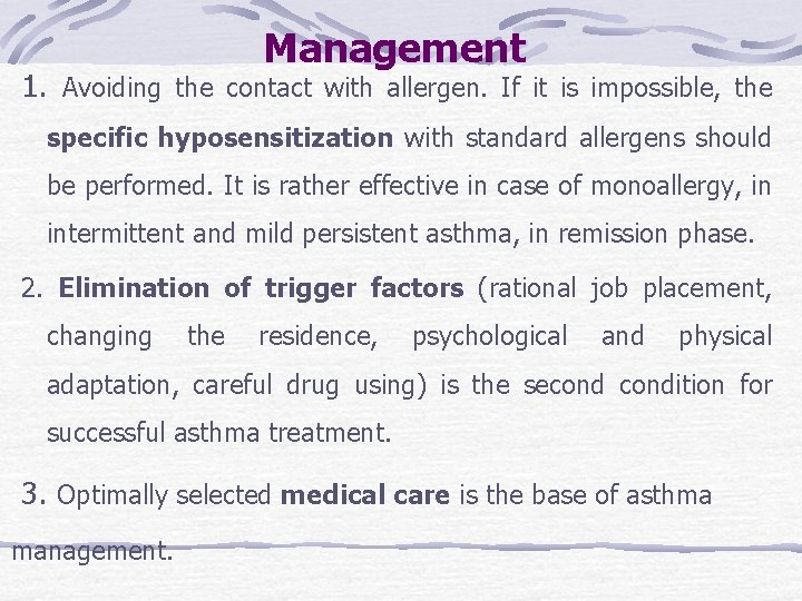 Management 1. Avoiding the contact with allergen. If it is impossible, the specific hyposensitization