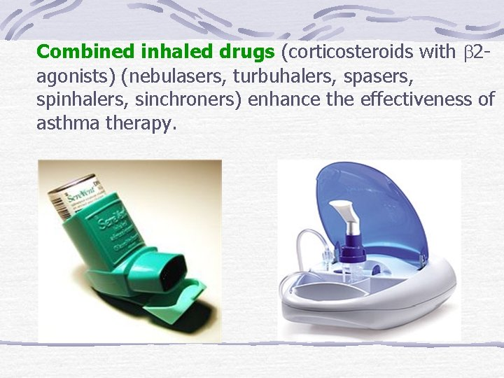 Combined inhaled drugs (corticosteroids with b 2 agonists) (nebulasers, turbuhalers, spasers, spinhalers, sinchroners) enhance