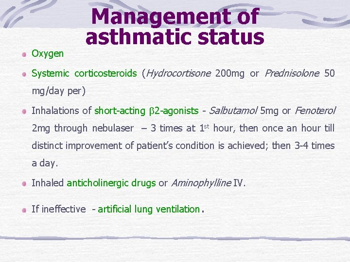 Oxygen Management of asthmatic status Systemic corticosteroids (Hydrocortisone 200 mg or Prednisolone 50 mg/day