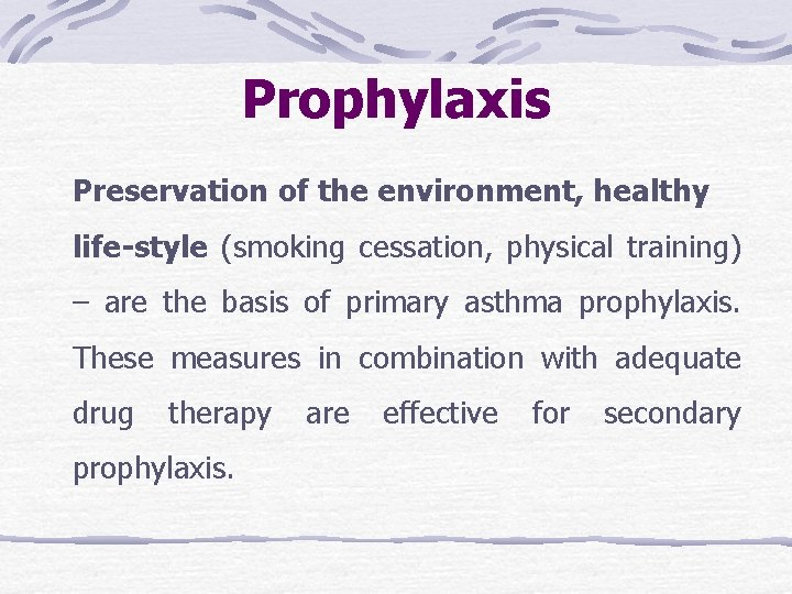 Prophylaxis Preservation of the environment, healthy life-style (smoking cessation, physical training) – are the