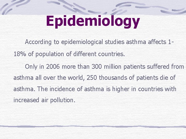 Epidemiology According to epidemiological studies asthma affects 118% of population of different countries. Only