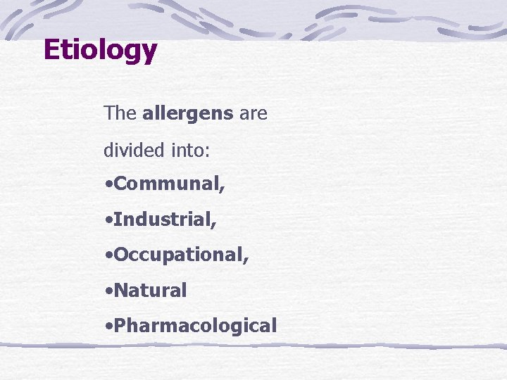Etiology The allergens are divided into: • Communal, • Industrial, • Occupational, • Natural
