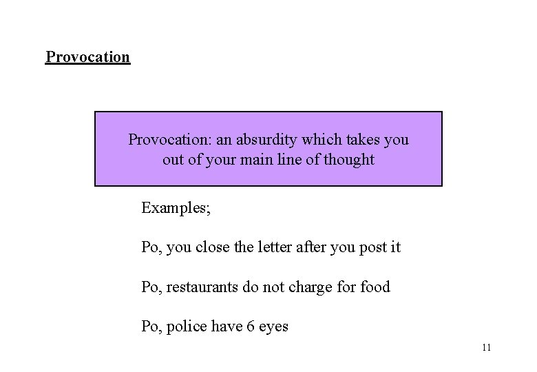 Provocation: an absurdity which takes you out of your main line of thought Examples;