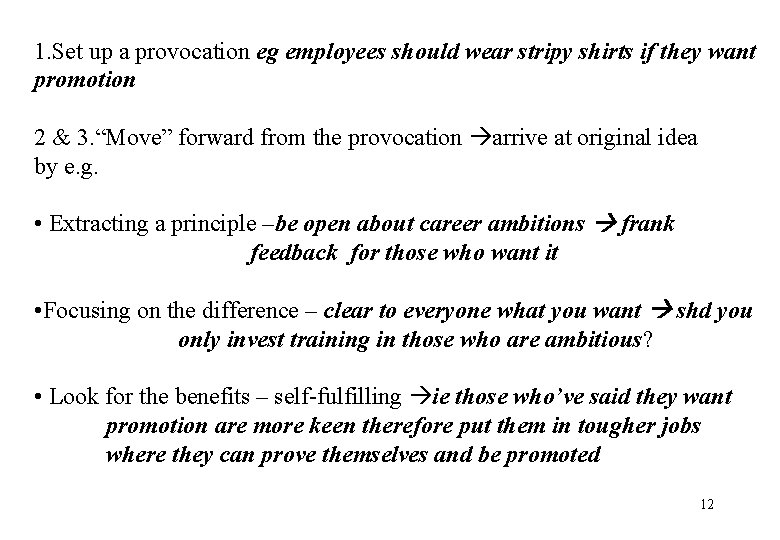 1. Set up a provocation eg employees should wear stripy shirts if they want