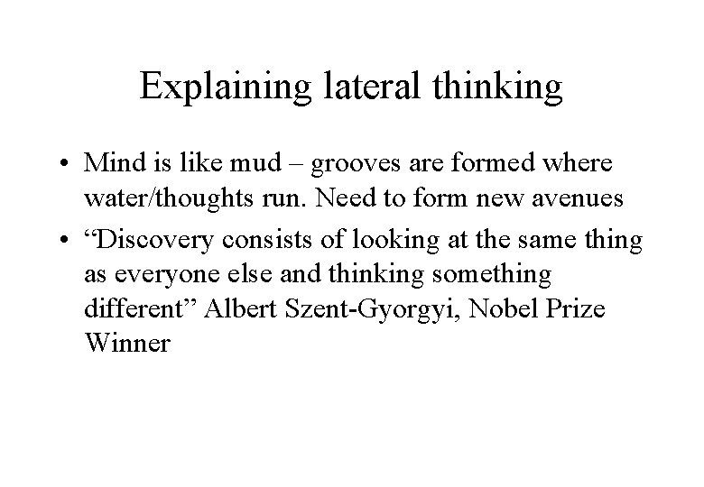Explaining lateral thinking • Mind is like mud – grooves are formed where water/thoughts