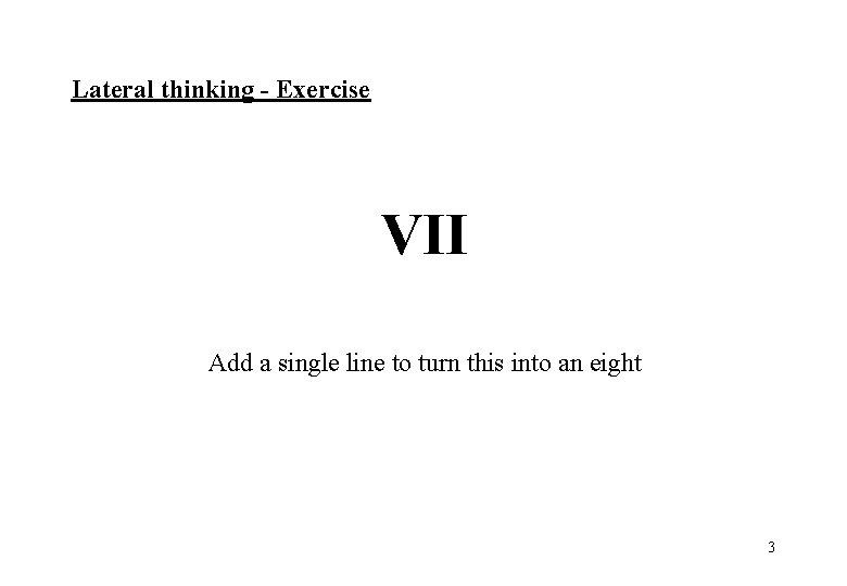 Lateral thinking - Exercise VII Add a single line to turn this into an