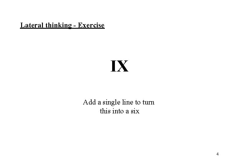 Lateral thinking - Exercise IX Add a single line to turn this into a