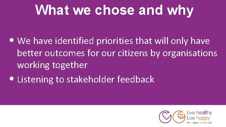 What we chose and why • We have identified priorities that will only have