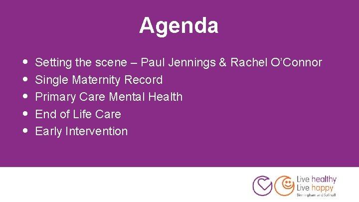 Agenda • • • Setting the scene – Paul Jennings & Rachel O'Connor Single