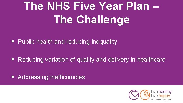 The NHS Five Year Plan – The Challenge • Public health and reducing inequality
