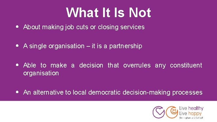 What It Is Not • About making job cuts or closing services • A