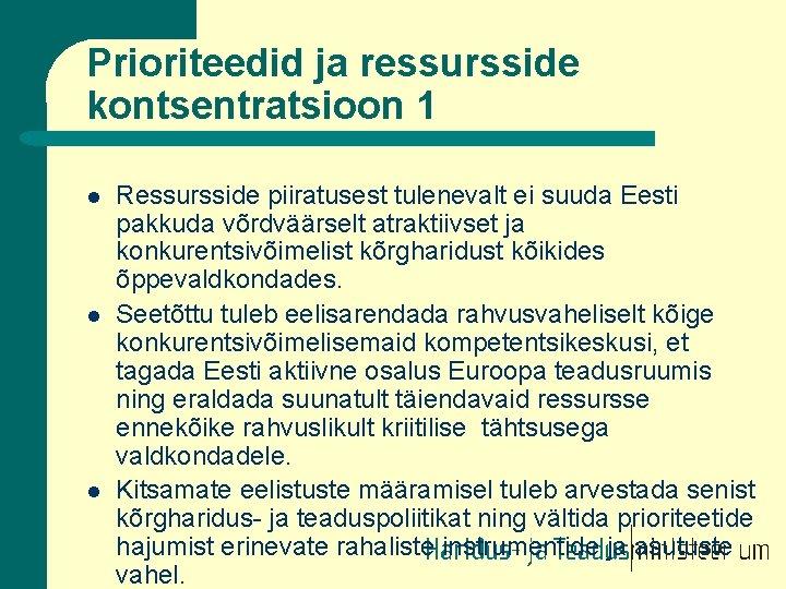Prioriteedid ja ressursside kontsentratsioon 1 l l l Ressursside piiratusest tulenevalt ei suuda Eesti