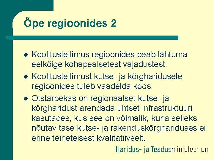 Õpe regioonides 2 l l l Koolitustellimus regioonides peab lähtuma eelkõige kohapealsetest vajadustest. Koolitustellimust