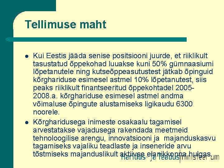 Tellimuse maht l l Kui Eestis jääda senise positsiooni juurde, et riiklikult tasustatud õppekohad