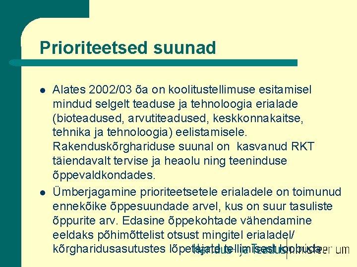 Prioriteetsed suunad l l Alates 2002/03 õa on koolitustellimuse esitamisel mindud selgelt teaduse ja