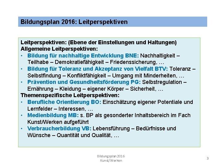 Bildungsplan 2016: Leitperspektiven: (Ebene der Einstellungen und Haltungen) Allgemeine Leitperspektiven: • Bildung für nachhaltige