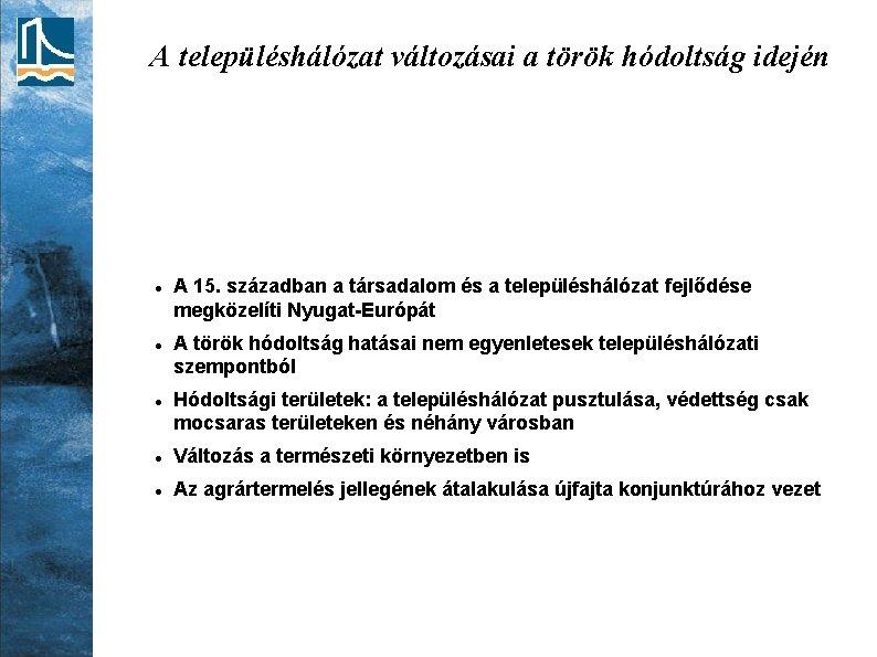 A településhálózat változásai a török hódoltság idején A 15. században a társadalom és a