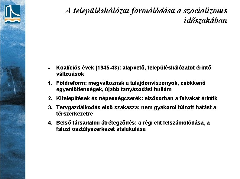 A településhálózat formálódása a szocializmus időszakában Koalíciós évek (1945 -48): alapvető, településhálózatot érintő változások