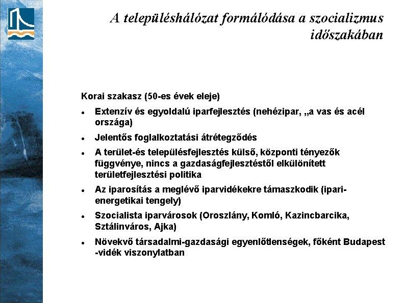 A településhálózat formálódása a szocializmus időszakában Korai szakasz (50 -es évek eleje) Extenzív és